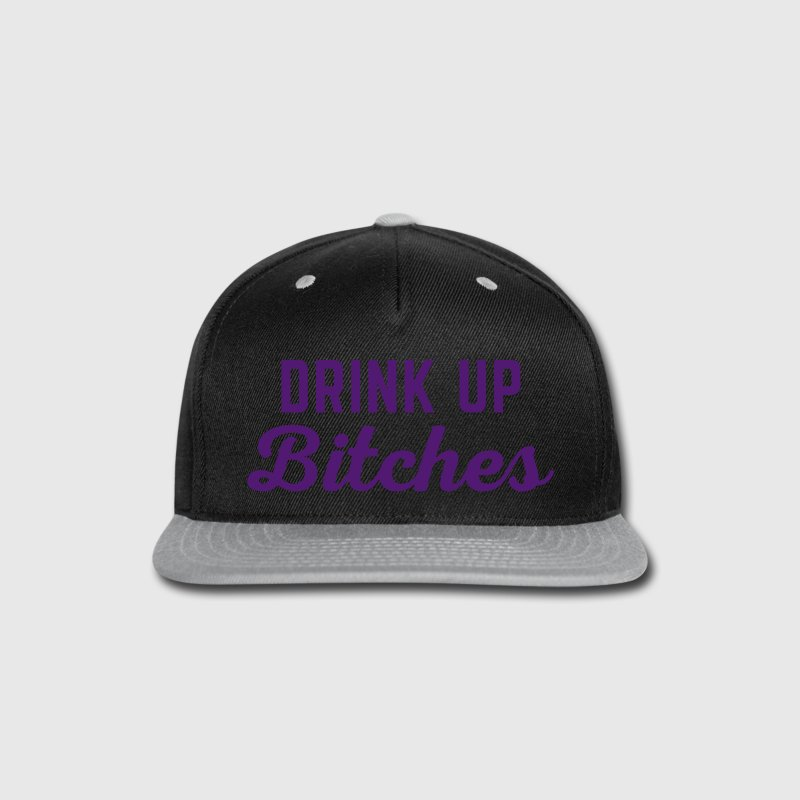 Drink Up Bitches Funny Quote - Snap-back Baseball Cap