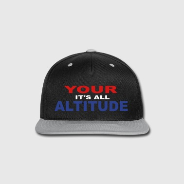 It's All In Your ALTITUDE! - Snap-back Baseball Cap