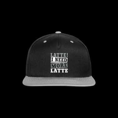 I Need More Latte - Snap-back Baseball Cap