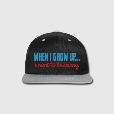 When I grow up... I want to be skinny - Snap-back Baseball Cap
