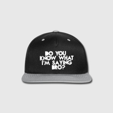 DO YOU KNOW WHAT I'm SAYING Bro? - Snap-back Baseball Cap
