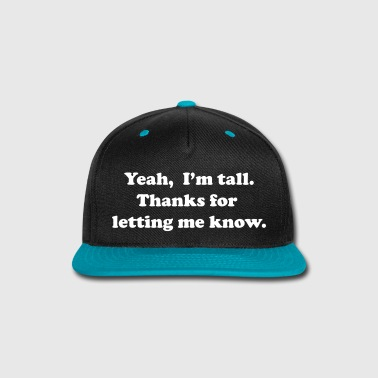 Yeah, I'm tall. - Snap-back Baseball Cap