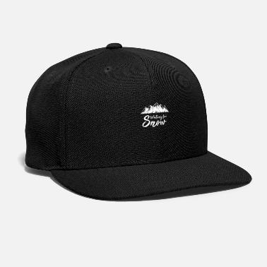 Snow Waiting for Snow Ski Winter sports holiday snow - Snapback Cap