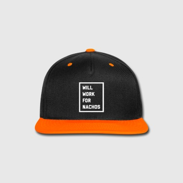 Work For Nachos Funny Quote - Snap-back Baseball Cap