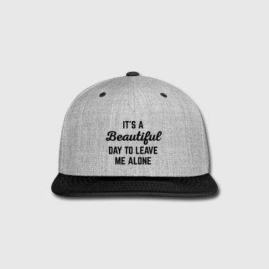 It's A Beautiful Day Funny Quote - Snap-back Baseball Cap