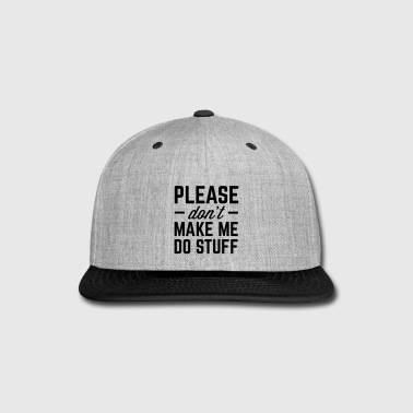 Make Me Do Stuff Funny Quote - Snap-back Baseball Cap