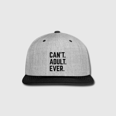 Cant Adult Ever Funny Quote - Snap-back Baseball Cap