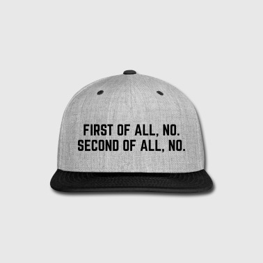 Hipster First Of All, No - Snap-back Baseball Cap