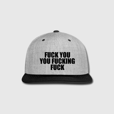 Shameless Shameless Fuck You, You Fucking Fuck - Snap-back Baseball Cap