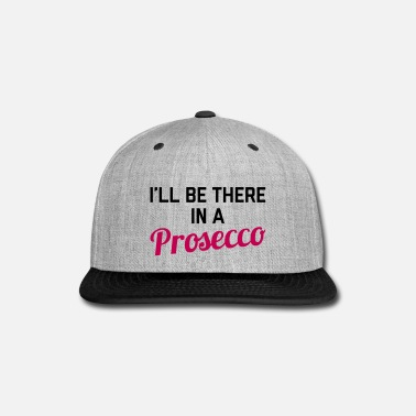 Quotes In A Prosecco Funny Quote - Snap-back Baseball Cap
