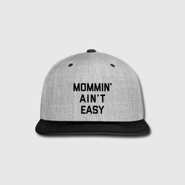 Mommin' Ain't Easy Funny Quote - Snap-back Baseball Cap