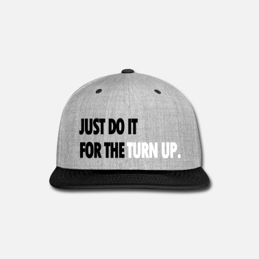 Turn Up JUST DO IT FOR THE TURN UP - Snap-back Baseball Cap