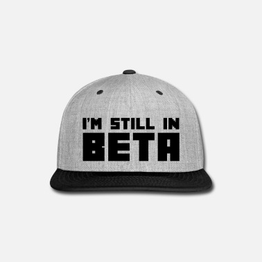 Video I'm Still In Beta - Snap-back Baseball Cap