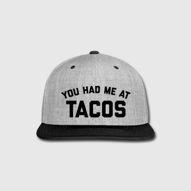 Had Me At Tacos Funny Quote - Snap-back Baseball Cap