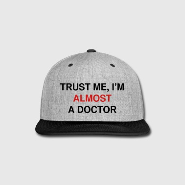 I'm Almost A Doctor - Snap-back Baseball Cap