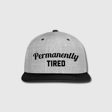 Permanently Tired Funny Quote - Snap-back Baseball Cap