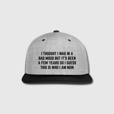 Bad Mood Funny Quote - Snap-back Baseball Cap