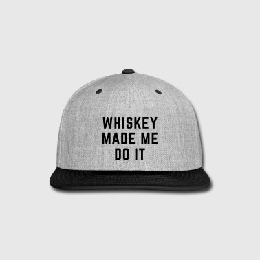 Whiskey Made Me Do It - Snap-back Baseball Cap