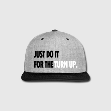 JUST DO IT FOR THE TURN UP - Snap-back Baseball Cap