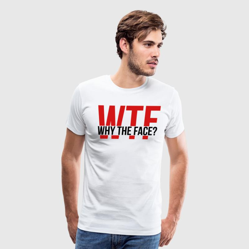 WTF: Why the Face? - Men's Premium T-Shirt