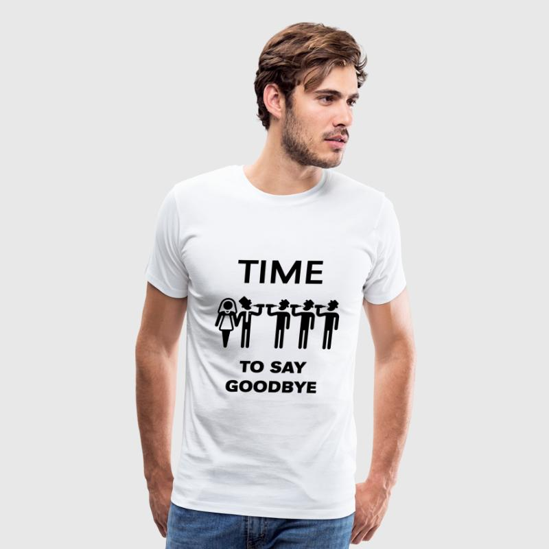 Time To Say Goodbye (Drinking Team Groom) - Men's Premium T-Shirt
