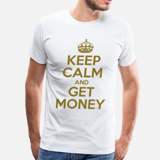 fd7a8d9f2 Keep Calm And Get Money - Men's Premium T-Shirt. Back. Back. Design. Front
