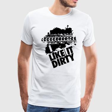 I like it dirty - Men's Premium T-Shirt