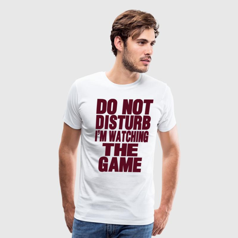 DO NOT DISTURB I'M WATCHING THE GAME - Men's Premium T-Shirt