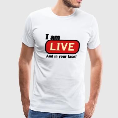 I am LIVE And in your face! - Men's Premium T-Shirt