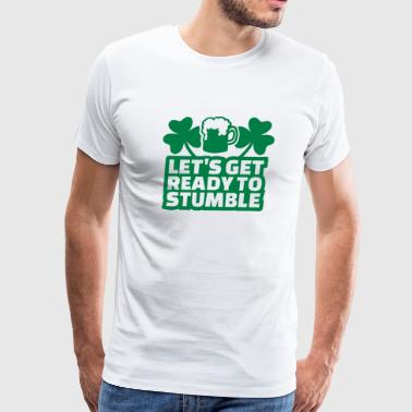 Let's get ready stumble - Men's Premium T-Shirt