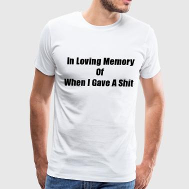 In Loving Memory Of When I Gave A Shit (S) - Men's Premium T-Shirt