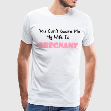 you can't scare me my wife is pregnant - Men's Premium T-Shirt