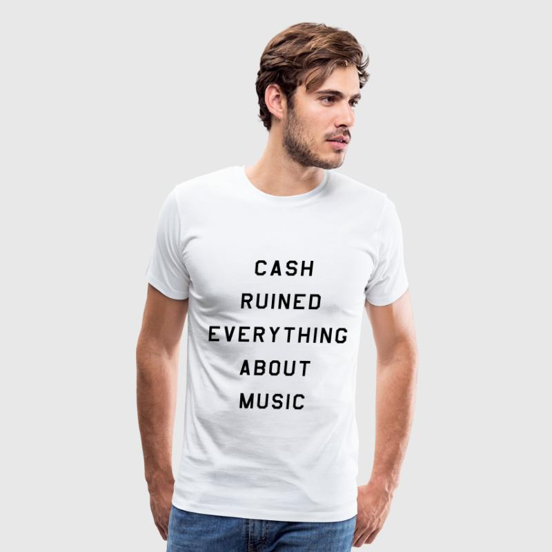 Cash ruined everything about music - Men's Premium T-Shirt