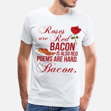 Red Rose Quote Roses Are Red... Bacon Is Also Red - Men's Premium T-Shirt