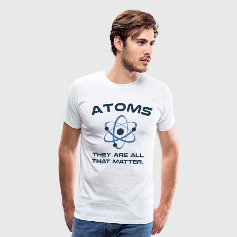 Atoms They're All That Matter - Men's Premium T-Shirt
