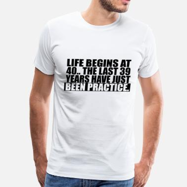 Life Begins At 30 Life Begins At 40 - Men's Premium T-Shirt