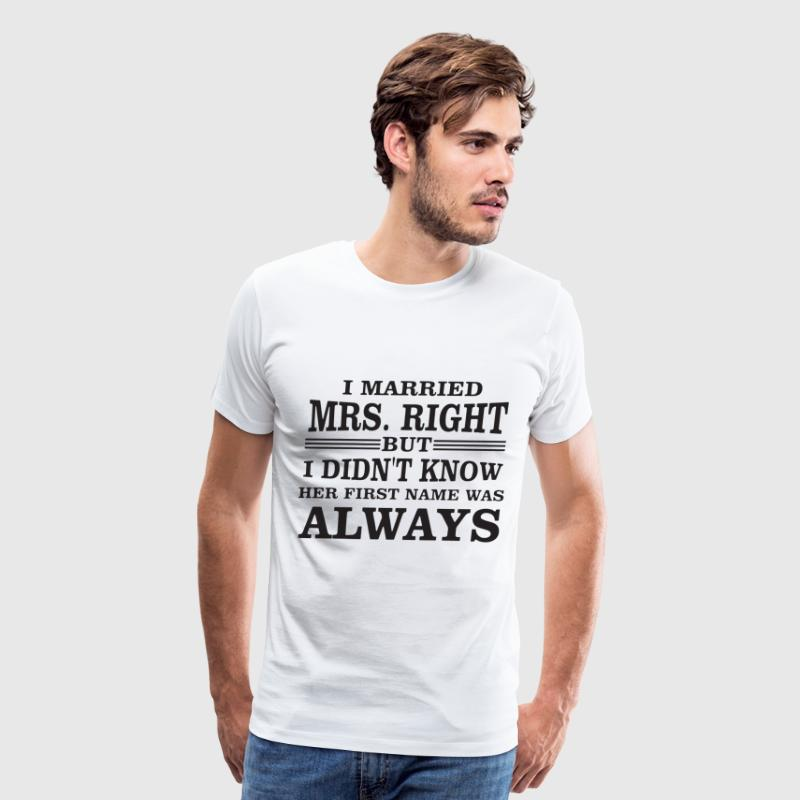 i married mrs right but i didn t know her first na - Men's Premium T-Shirt