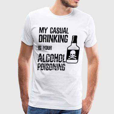 Casual My Casual Drinking Is Your Alcohol Poisoning Drink - Men's Premium T-Shirt