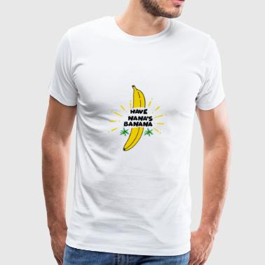 HAVE NANA's BANANA - Men's Premium T-Shirt