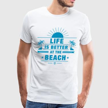 Life Better at The Beach - Men's Premium T-Shirt