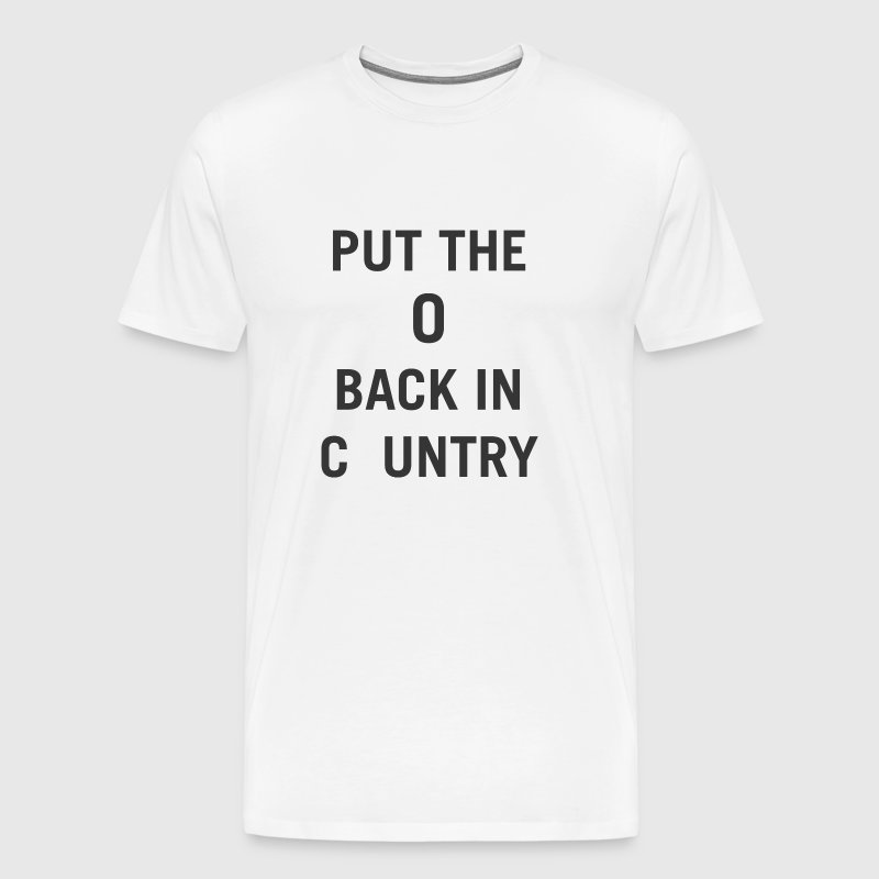 Put the O back in Country - Men's Premium T-Shirt
