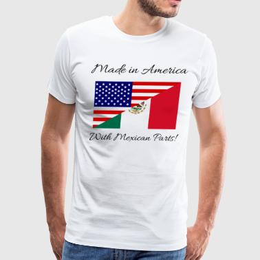 Made in America with Mexican Parts! - Men's Premium T-Shirt
