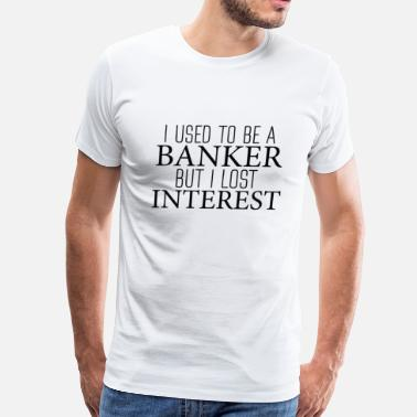 Best Banker USED TO BE A BANKER - Men's Premium T-Shirt