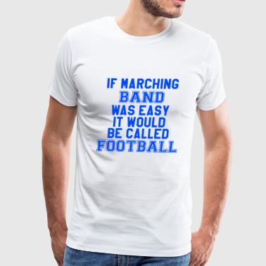 If Marching Band Was Easy.... - Men's Premium T-Shirt