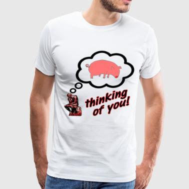 Thinking of You Pig Insult - Men's Premium T-Shirt