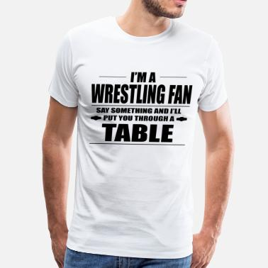 Not Afraid Of Anything I'M A WRESTLING FAN T-Shirt - Men's Premium T-Shirt