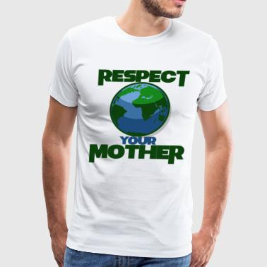 Respect Your Mother Respect Mother Earth - Men's Premium T-Shirt