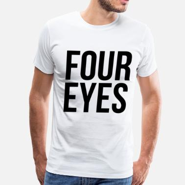 Eyes Insults Four Eyes - Men's Premium T-Shirt