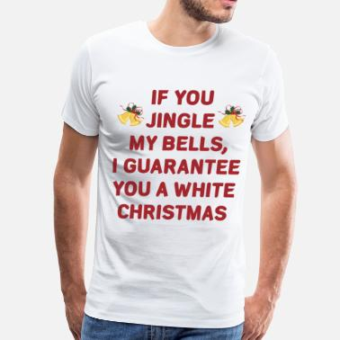 Funny Jingle My Bells For A White Christmas - Men's Premium T-Shirt
