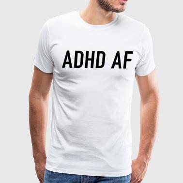 ADHD AF Funny Attention Deficit Disorder Quote - Men's Premium T-Shirt
